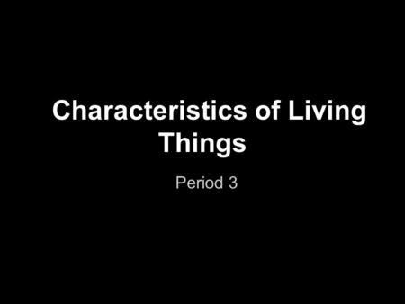 Characteristics of Living Things Period 3. Organization & Cells - organization is a high degree of order within an organism's internal and external parts.