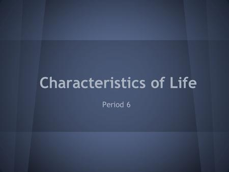 Characteristics of Life Period 6. Organized & Cells Vocab ● Organization- A high degree of order within an organism's internal and external parts and.