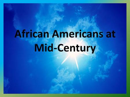 African Americans at Mid-Century. racism: prejudice based on race discrimination: unequal treatment based on a person's race, gender, religion, place.