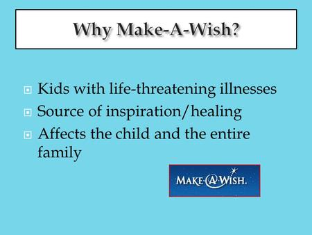  Kids with life-threatening illnesses  Source of inspiration/healing  Affects the child and the entire family.