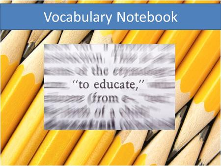 Vocabulary Notebook. Vocabulary Word: narrative writing Definition: writing that entertains (tells a story) Root: narrate (to tell) narration (re-telling)