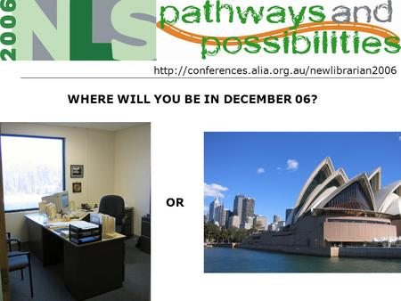 WHERE WILL YOU BE IN DECEMBER 06? OR