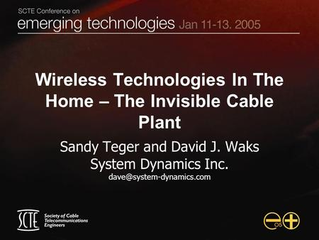 Wireless Technologies In The Home – The Invisible Cable Plant Sandy Teger and David J. Waks System Dynamics Inc.