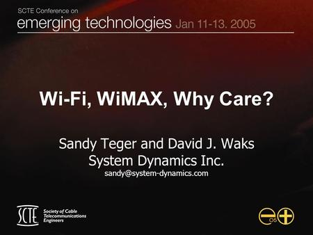 Wi-Fi, WiMAX, Why Care? Sandy Teger and David J. Waks System Dynamics Inc.
