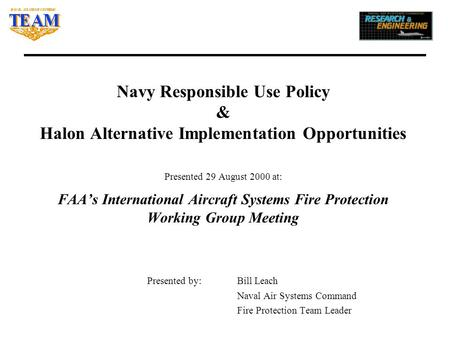 Navy Responsible Use Policy & Halon Alternative Implementation Opportunities Presented 29 August 2000 at: FAA's International Aircraft Systems Fire Protection.