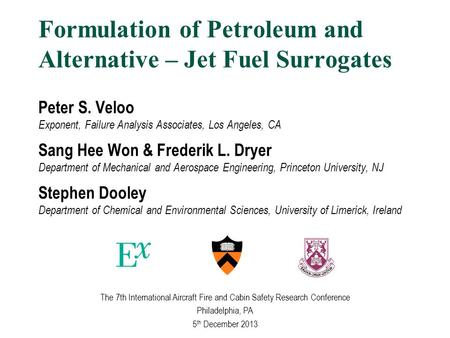Formulation of Petroleum and Alternative – Jet Fuel Surrogates Peter S. Veloo Exponent, Failure Analysis Associates, Los Angeles, CA Sang Hee Won & Frederik.