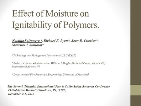Effect of Moisture on Ignitability of Polymers. Natallia Safronava a, Richard E. Lyon b, Sean B. Crowley b, Stanislav I. Stoliarov c a Technology and Management.