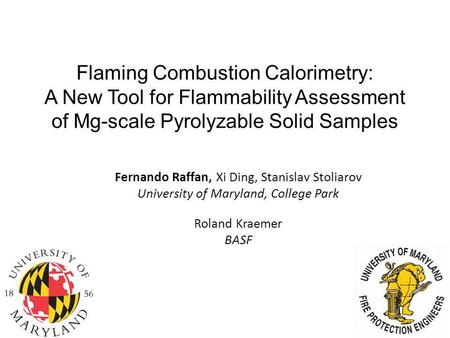 Flaming Combustion Calorimetry: A New Tool for Flammability Assessment of Mg-scale Pyrolyzable Solid Samples Fernando Raffan, Xi Ding, Stanislav Stoliarov.