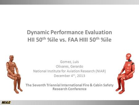 Dynamic Performance Evaluation HII 50 th %ile vs. FAA HIII 50 th %ile Gomez, Luis Olivares, Gerardo National Institute for Aviation Research (NIAR) December.