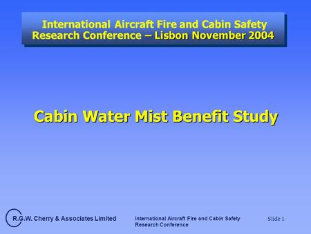 R.G.W. Cherry & Associates Limited International Aircraft Fire and Cabin Safety Research Conference Slide 1 – Lisbon November 2004 International Aircraft.