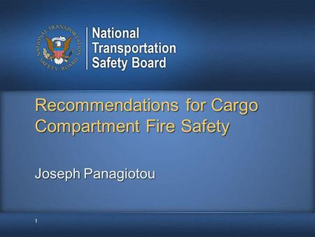 Recommendations for Cargo Compartment Fire Safety 1 Joseph Panagiotou.