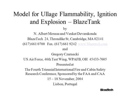 Model for Ullage Flammability, Ignition and Explosion – BlazeTank by N. Albert Moussa and Venkat Devarakonda BlazeTech 24, Throndike St, Cambridge, MA.