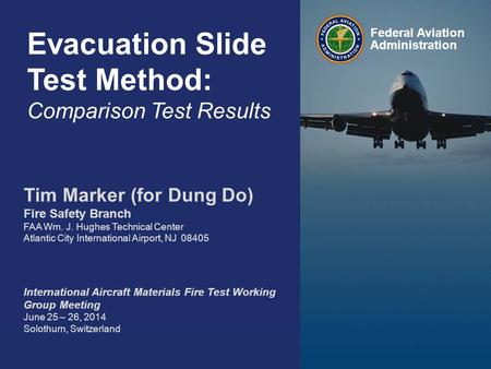 Federal Aviation Administration Evacuation Slide Test Method: Round Robin 3 Results 0 Evacuation Slide Test Method: Comparison Test Results Federal Aviation.