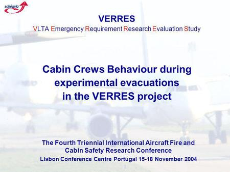 VERRES VLTA Emergency Requirement Research Evaluation Study Cabin Crews Behaviour during experimental evacuations in the VERRES project The Fourth Triennial.
