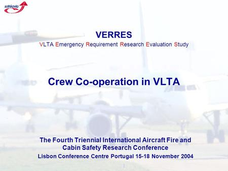 VERRES VLTA Emergency Requirement Research Evaluation Study Crew Co-operation in VLTA The Fourth Triennial International Aircraft Fire and Cabin Safety.