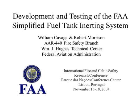 Development and Testing of the FAA Simplified Fuel Tank Inerting System William Cavage & Robert Morrison AAR-440 Fire Safety Branch Wm. J. Hughes Technical.