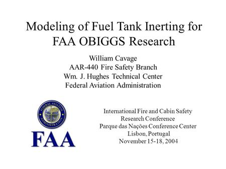 Modeling of Fuel Tank Inerting for FAA OBIGGS Research William Cavage AAR-440 Fire Safety Branch Wm. J. Hughes Technical Center Federal Aviation Administration.