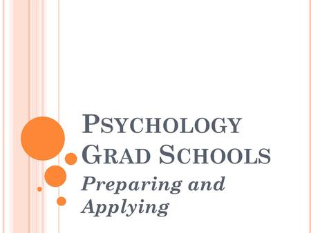 P SYCHOLOGY G RAD S CHOOLS Preparing and Applying.