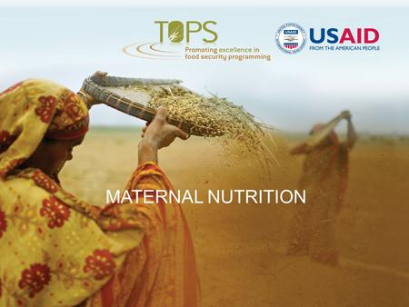 MATERNAL NUTRITION. Maternal Nutrition: Session 1 WHY IS MATERNAL NUTRITION IMPORTANT? TOPICS TO BE COVERED: 1,000 Days Partnership Scaling Up Nutrition.