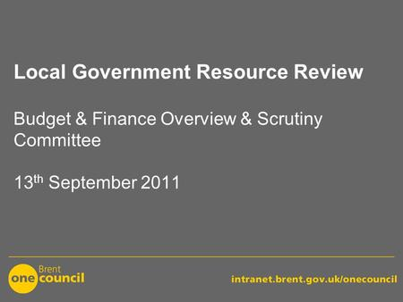 Local Government Resource Review Budget & Finance Overview & Scrutiny Committee 13 th September 2011.