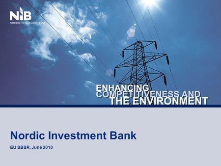 Nordic Investment Bank EU SBSR, June 2010. Iceland Norway Denmark Lithuania Latvia Estonia Finland Sweden Northern Europe's International Financial Institution.