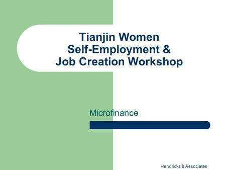 Hendricks & Associates Tianjin Women Self-Employment & Job Creation Workshop Microfinance.