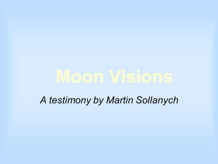 Moon Visions A testimony by Martin Sollanych. A Personal Revelation On Holy Thursday, (Easter) 1985, two days before my scheduled baptism in the Catholic.