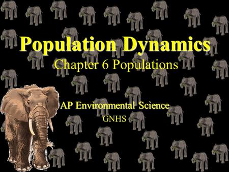 Population Dynamics Population Dynamics Chapter 6 Populations AP Environmental Science GNHS.