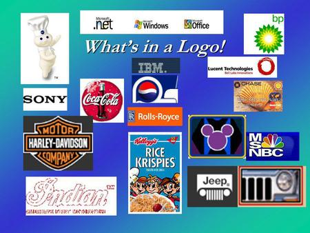 What's in a Logo!. What IS a Logo ? A logo is a graphic mark or emblem commonly used by commercial enterprises, organizations and even individuals to.