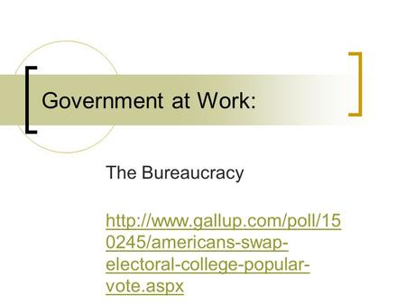 Government at Work: The Bureaucracy  0245/americans-swap- electoral-college-popular- vote.aspx