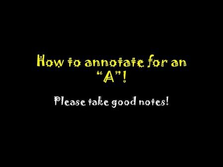 "How to annotate for an ""A""! Please take good notes!"