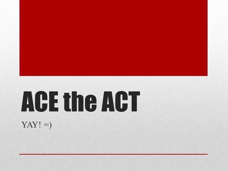 ACE the ACT YAY! =). Is the ACT important? It's extremely important. Your score affects GNHS as a whole- our scores are compared to other schools' scores.