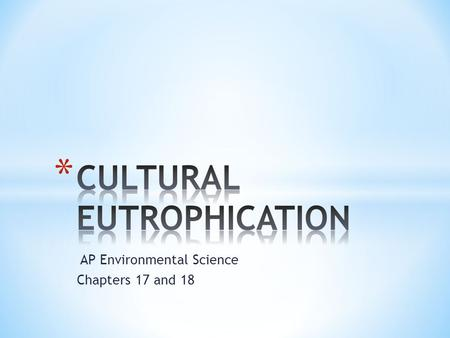 AP Environmental Science Chapters 17 and 18. * Eutrophic Lake.
