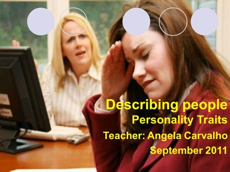 Teacher: Angela Carvalho September 2011 Describing people Personality Traits.