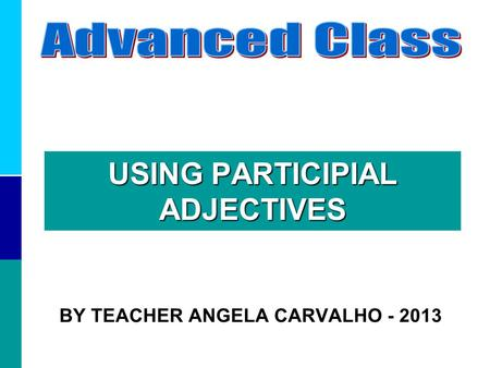 USING PARTICIPIAL ADJECTIVES BY TEACHER ANGELA CARVALHO - 2013.