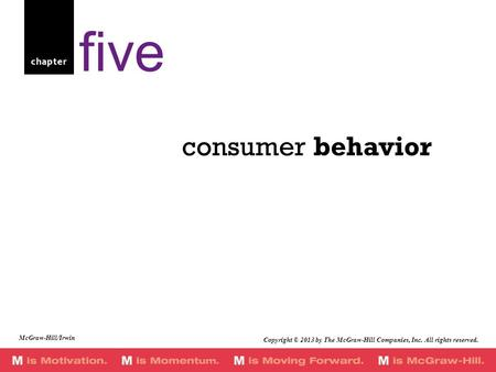 Chapter consumer behavior five McGraw-Hill/Irwin Copyright © 2013 by The McGraw-Hill Companies, Inc. All rights reserved.