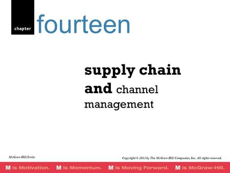 Chapter supply chain and channel management fourteen Copyright © 2013 by The McGraw-Hill Companies, Inc. All rights reserved. McGraw-Hill/Irwin.