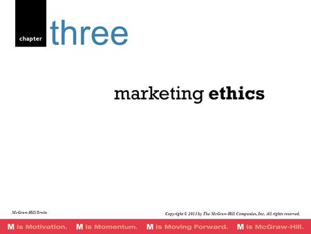 Chapter marketing ethics three Copyright © 2013 by The McGraw-Hill Companies, Inc. All rights reserved. McGraw-Hill/Irwin.