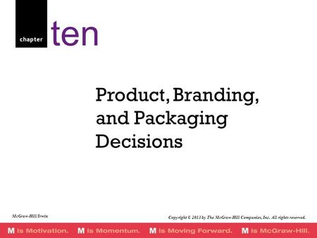 Chapter Product, Branding, and Packaging Decisions ten Copyright © 2013 by The McGraw-Hill Companies, Inc. All rights reserved. McGraw-Hill/Irwin.
