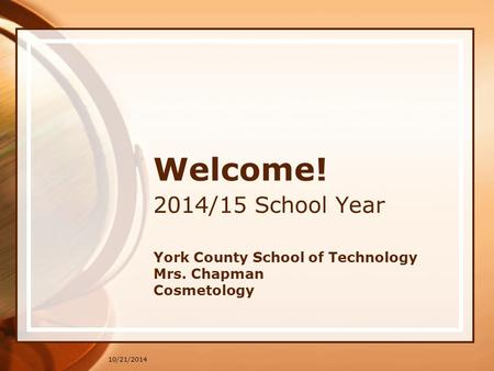 10/21/2014 Welcome! 2014/15 School Year York County School of Technology Mrs. Chapman Cosmetology.