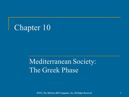 Chapter 10 Mediterranean Society: The Greek Phase 1©2011, The McGraw-Hill Companies, Inc. All Rights Reserved.