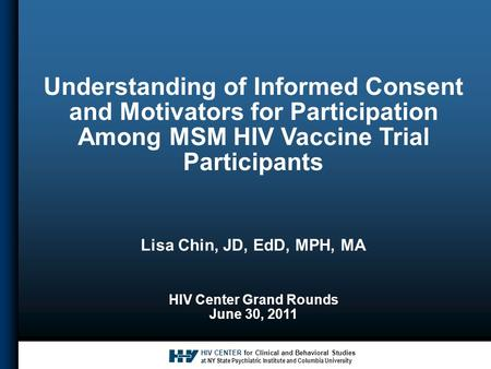 HIV CENTER for Clinical and Behavioral Studies at NY State Psychiatric Institute and Columbia University Understanding of Informed Consent and Motivators.