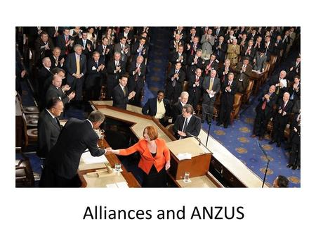 Alliances and ANZUS. Yet Another Acronym… ANZUS = Australia New Zealand United States But it doesn't include NZ anymore. (Well they are suspended anyway)