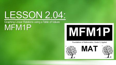 LESSON 2.04: Graphing Linear Relations using a Table of Values MFM1P.