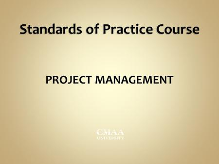 Standards of Practice Course PROJECT MANAGEMENT. Agenda © Construction Management Association of America. Do Not Duplicate or Reproduce.  Definitions.