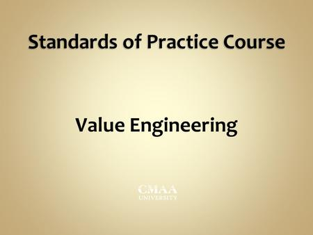 Standards of Practice Course Value Engineering. AGENDA: 1) Overview 2) Functional Analysis 3) Keys to Success 4) VE Approach 5) VE Procedures 6) Reporting.