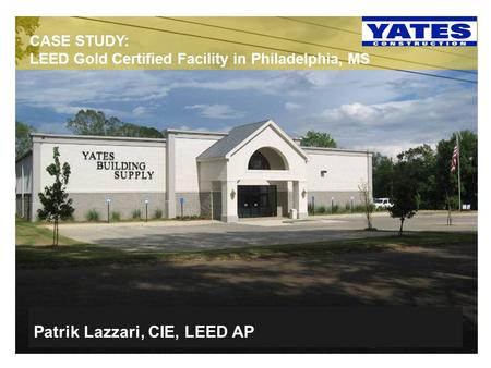 Patrik Lazzari, CIE, LEED AP CASE STUDY: LEED Gold Certified Facility in Philadelphia, MS.