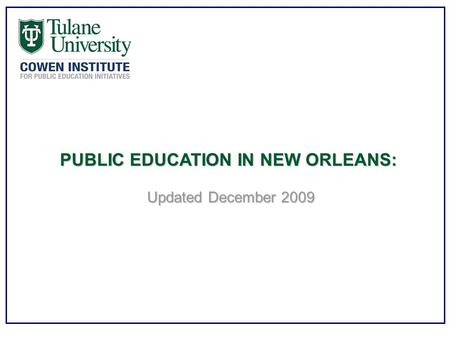 PUBLIC EDUCATION IN NEW ORLEANS: Updated December 2009.