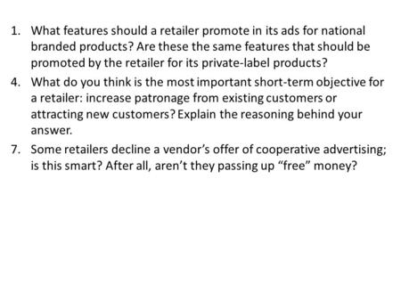 1.What features should a retailer promote in its ads for national branded products? Are these the same features that should be promoted by the retailer.