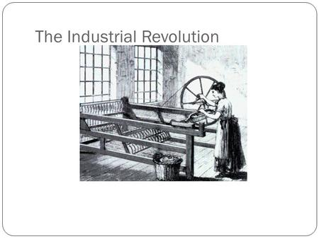 The Industrial Revolution. 18 th Century Population Growth 1701-1751: 14% 1751-1801: 50% 1801-1851: 100% Reasons for Growth?  Younger age of marriage.